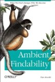 Ambient Findability: What We Find Changes Who We Become, by Peter Morville